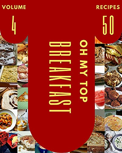 Oh My Top 50 Breakfast Recipes Volume 4: Everything You Need in One Breakfast Cookbook! (English Edition)