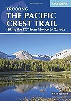 The Pacific Crest Trail: A Long Distance Footpath Through California, Oregon and Washington (International Trekking)