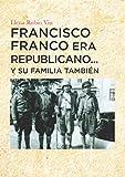 FRANCISCO FRANCO ERA REPUBLICANO ... Y SU FAMILIA TAMBIEN: Memoria histórica familia Franco Escanero de Leciñena (Zaragoza, España) en 1936 (Spanish Edition)