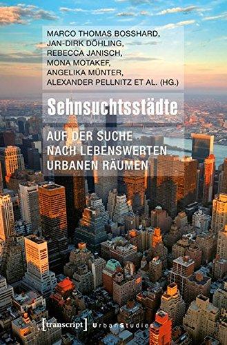 Sehnsuchtsstädte. Auf der Suche nach lebenswerten urbanen Räumen (Urban Studies)
