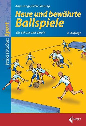 Neue und bewährte Ballspiele: für Schule und Verein