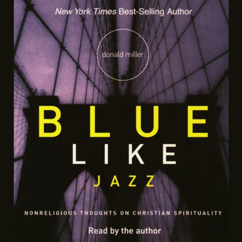 Blue Like Jazz     Nonreligious Thoughts on Christian Spirituality              By:                                                                                                                                 Donald Miller                               Narrated by:                                                                                                                                 Donald Miller                      Length: 4 hrs and 15 mins     261 ratings     Overall 4.3