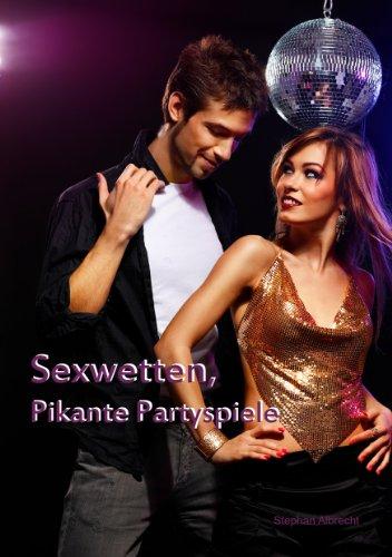 Sexwetten und pikante Partyspiele - Selbst schüchterne Frauen machen hier mit