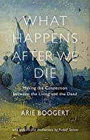 What Happens After We Die: Making the Connection Between the Living and the Dead