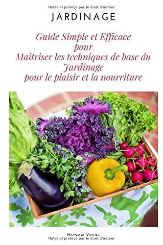 Jardinage: Guide simple et efficace pour maîtriser les techniques de base du jardinage pour le plaisir et la nourriture