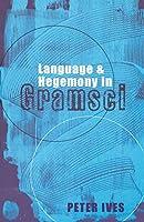 Language and Hegemony in Gramsci (Reading Gramsci)