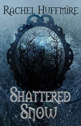 Shattered Snow: (A time travel, fairy tale retelling) (The Mirror Chronicles Book 1)