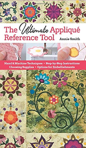 Compare Textbook Prices for Ultimate Applique Reference Tool: Hand & Machine Techniques; Step-by-Step Instructions; Choosing Supplies; Options for Embellishments  ISBN 9781617458798 by Smith, Annie