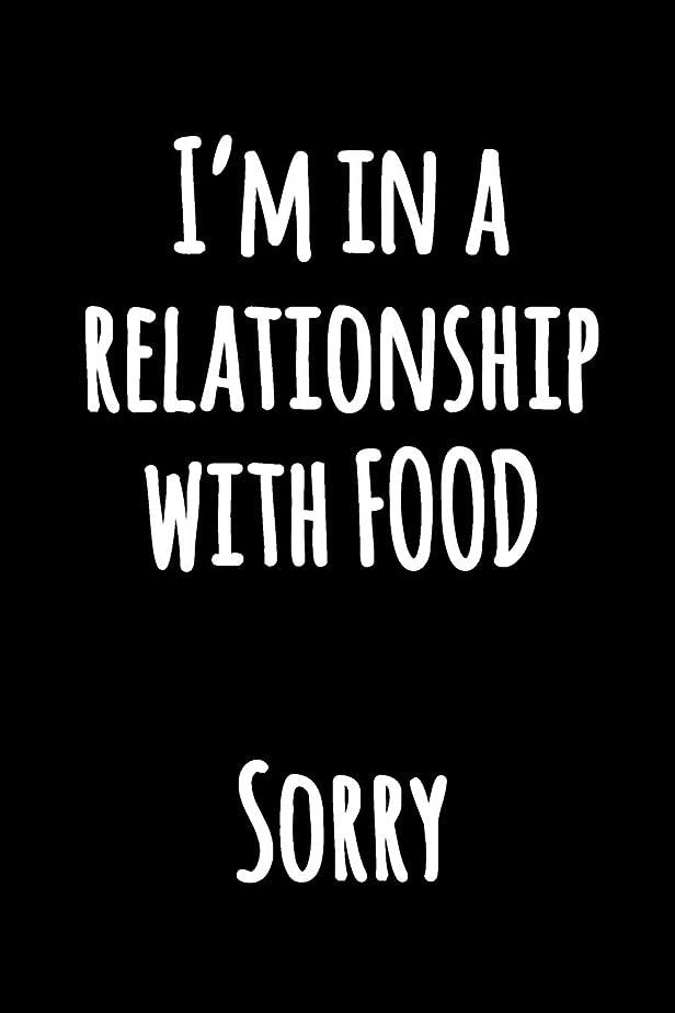 発行するインデックス円形I'm in a Relationship With Food Sorry: Kitchen Humor Notebook to Write in | Black and White Funny Notebook | Funny Lined Cooking Journal for Writing