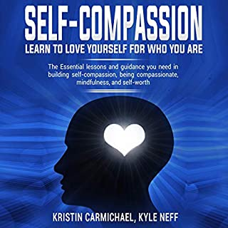 Self-Compassion: Learn to Love Yourself for Who You Are audiobook cover art