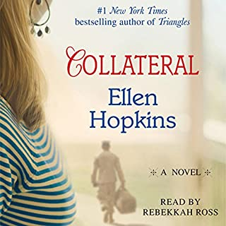 Collateral                   By:                                                                                                                                 Ellen Hopkins                               Narrated by:                                                                                                                                 Rebekkah Ross                      Length: 8 hrs and 37 mins     38 ratings     Overall 4.4