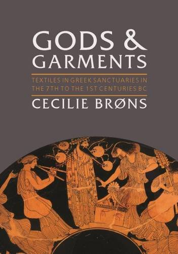 Gods and Garments: Textiles in Greek Sanctuaries in the 7th to the 1st Centuries BC (Ancient Textiles)