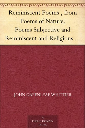 Reminiscent Poems , from Poems of Nature, Poems Subjective and Reminiscent and Religious Poems Volume II., the Works of Whittier (English Edition)