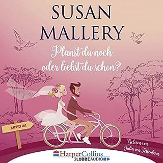 Planst du noch oder liebst du schon?     Happily Inc              Autor:                                                                                                                                 Susan Mallery                               Sprecher:                                                                                                                                 Julia von Tettenborn                      Spieldauer: 9 Std. und 34 Min.     172 Bewertungen     Gesamt 4,3