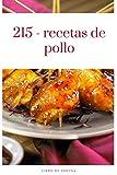 215 - recetas de pollo: Una receta de olla de cocción lenta emocionante, clásica y reconfortante para tu estómago, Delicious Chicken Recipes, 262 páginas