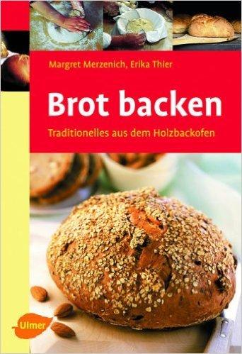 Brot backen: Traditionelles aus dem Holzbackofen von Margret Merzenich ( 15. November 2007 )