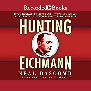 Hunting Eichmann     Chasing Down the World's Most Notorious Nazi              Written by:                                                                                                                                 Neal Bascomb                               Narrated by:                                                                                                                                 Paul Hecht                      Length: 12 hrs and 32 mins     6 ratings     Overall 4.7