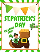 St.Patrick's Day Coloring Book: Cool Coloring Pages Great For Kids Ideal For Holiday Gift Book The Fun And Lucky St.Patrick's Day Coloring Book Cute Present