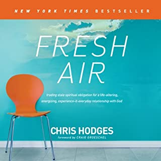 Fresh Air     Trading Stale Spiritual Obligation for a Life-Altering, Energizing, Experience-It-Everyday Relationship with God              By:                                                                                                                                 Chris Hodges                               Narrated by:                                                                                                                                 Brandon Batchelar                      Length: 7 hrs and 23 mins     2 ratings     Overall 5.0
