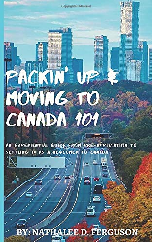 Compare Textbook Prices for Packin' up and Moving to Canada- 101: An Experiential Guide from Pre-Application to Settling in As a Newcomer to Canada  ISBN 9781949343649 by Ferguson, Nathalee D.