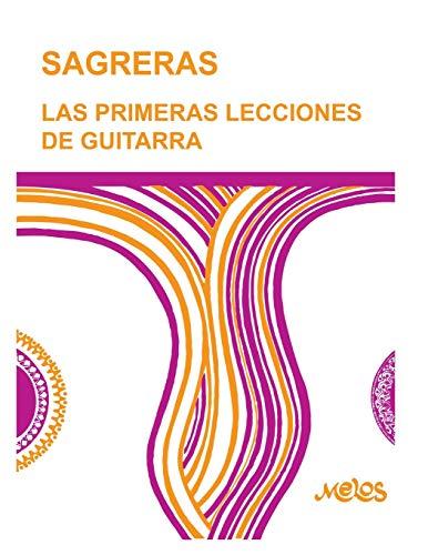SAGRERAS - LAS PRIMERAS LECCIONES DE GUITARRA: Metodo para aprender a tocar la guitarra: 1 (Guitarra Método completo - como tocar)