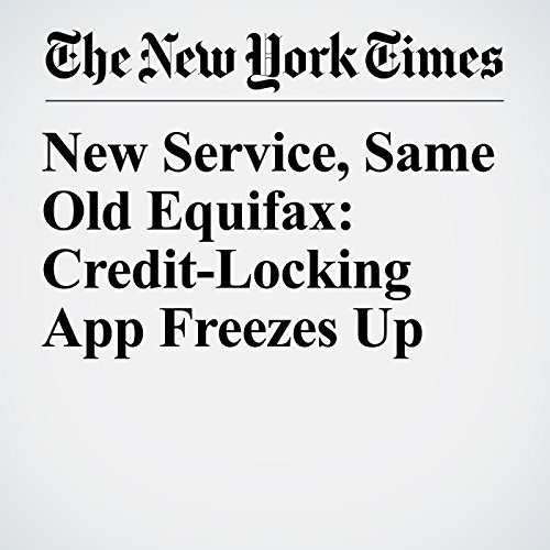 New Service, Same Old Equifax: Credit-Locking App Freezes Up copertina