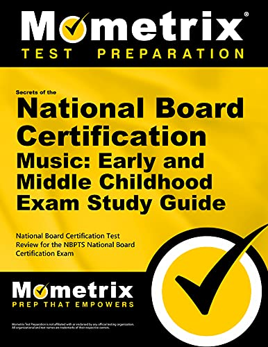 Secrets of the National Board Certification Music: Early and Middle Childhood Exam Study Guide: National Board Certification Test Review for the NBPTS National Board Certification Exam