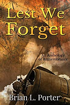 Lest We Forget: An Anthology Of Remembrance by [Brian L. Porter]