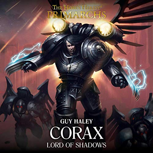 Corax: Lord of Shadows     Primarchs              By:                                                                                                                                 Guy Haley                               Narrated by:                                                                                                                                 Jonathan Keeble                      Length: 6 hrs and 32 mins     49 ratings     Overall 4.4