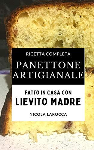 Panettone artigianale: Ricetta completa del panettone fatto in casa con lievito madre - 100% naturale.