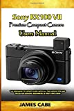 Sony RX100 VII Premium Compact camera Users Manual: The Beginner to Expert Guide with all the hidden Tips and...