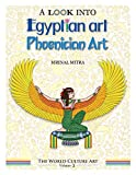 A Look Into Egyptian Art, Phoenician Art (The World Culture Art) (Volume 3)