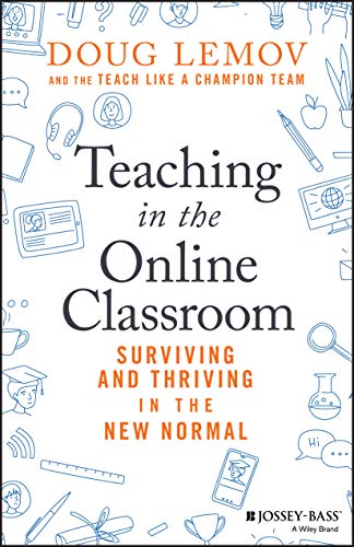 Compare Textbook Prices for Teaching in the Online Classroom: Surviving and Thriving in the New Normal 1 Edition ISBN 9781119762935 by Lemov, Doug