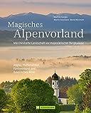 Magisches Alpenvorland: Märchenhafte Landschaft vor majestätischer Bergkulisse Allgäu, Pfaffenwinkel, Fünfseenland und Bayerisches Meer