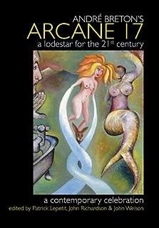 Andre Breton's Arcane 17: A Lodestar for the 21st Century, a Contemporary Celebration