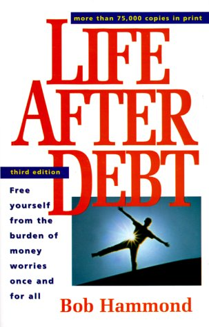 Life After Debt: Free Yourself from the Burden of Money Worries Once and for All
