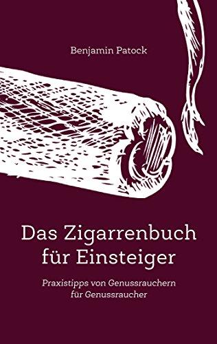 Das Zigarrenbuch für Einsteiger: Praxistipps von Genussrauchern für Genussraucher