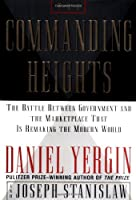 The COMMANDING HEIGHTS: THE BATTLE BETWEEN GOVERNMENT AND THE MARKETPLACE THAT IS REMAKING THE MODERN WO