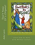 Don't Panic It's Organic!: Learn how to work with Mother Nature