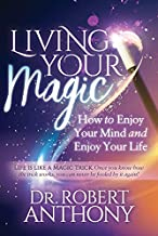 Living Your Magic: How to Enjoy Your Mind and Enjoy Your Life
