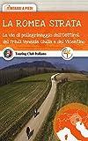La Romea Strata. Le vie di pellegrinaggio dell'Osttirol, del Friuli Venezia Giulia e del V...