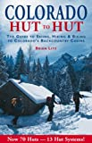 Colorado: Hut to Hut : A Guide to Skiing and Biking Colorado's Backcountry