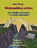 Matemática Activa para familias educadoras y escuelas alternativas: Primaria II (9 a 12 años)...