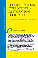 Scholarly Book Collecting in Restoration Scotland: The Library of the Revd James Nairn 1629-1678 (Library of the Written Word 62/ Library of the Written Word - the Handpress World)