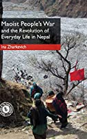 Maoist People's War and the Revolution of Everyday Life in Nepal (South Asia in the Social Sciences, Series Number 8)