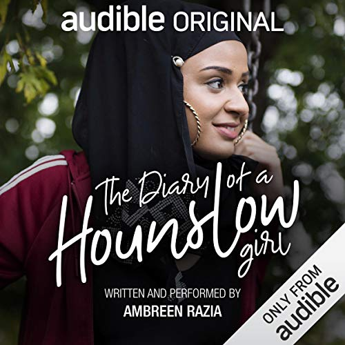 The Diary of a Hounslow Girl     An Audible Original              By:                                                                                                                                 Ambreen Razia                               Narrated by:                                                                                                                                 Ambreen Razia                      Length: 1 hr and 36 mins     3,118 ratings     Overall 3.5