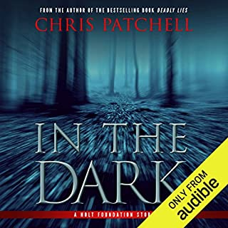 In the Dark                   By:                                                                                                                                 Chris Patchell                               Narrated by:                                                                                                                                 Lisa Stathoplos,                                                                                        Corey Gagne                      Length: 14 hrs and 6 mins     40 ratings     Overall 4.1