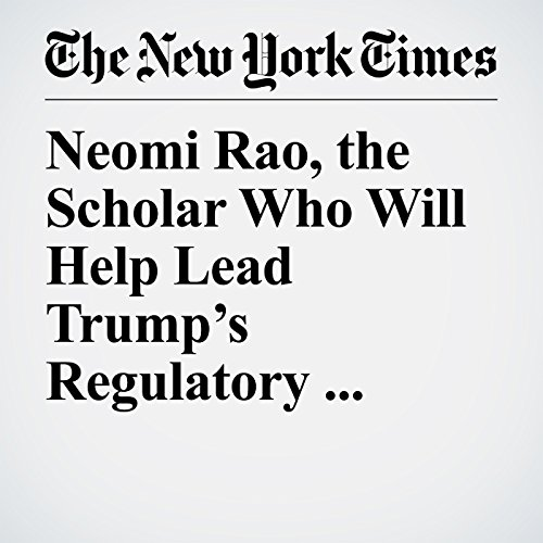 Neomi Rao, the Scholar Who Will Help Lead Trump's Regulatory Overhaul audiobook cover art