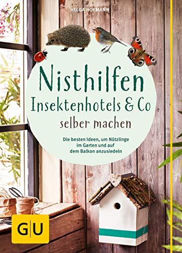 Nisthilfen, Insektenhotels & Co selbermachen: Die besten Ideen, um Nützlinge im Garten anzusiedeln (GU Garten Extra)