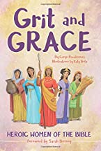 Grit and Grace: Heroic Women of the Bible